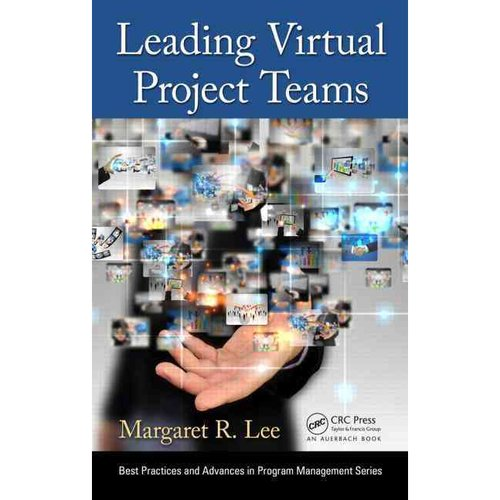 Leading Virtual Project Teams: Adapting Leadership Theories and Communications Techniques to 21st Century Organizations