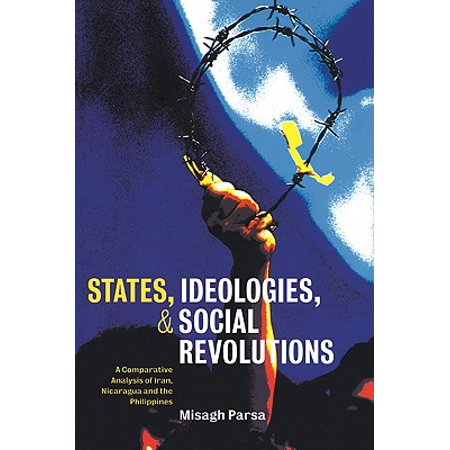 States, Ideologies, and Social Revolutions : A Comparative Analysis of Iran, Nicaragua, and the (Size Of Nicaragua Compared To Us States)