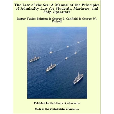 The Law of the Sea: A Manual of the Principles of Admiralty Law for Students, Mariners, and Ship Operators - eBook