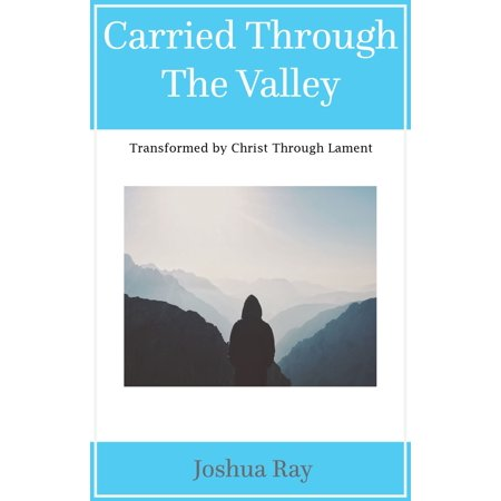 Carried Through the Valley: Transformed by Christ Through Lament - eBook