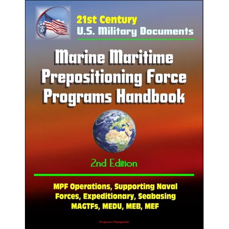 21st Century Military Documents: Marine Maritime Prepositioning Force Programs Handbook - 2d Edition - MPF Operations, Supporting Naval Forces, Expeditionary, Seabasing, MAGTFs, MEDU, MEB, MEF - eBook