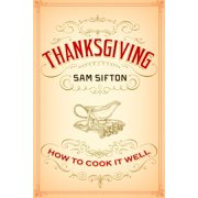 Thanksgiving : How to Cook It Well: A Cookbook
