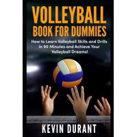 Volleyball Book for Dummies : How to Learn Volleyball Skills and Drills in 90 Minutes and Achieve Your Volleyball Dreams! (Paperback)