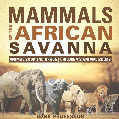 mammals of the african savanna animal book 2nd grade children s