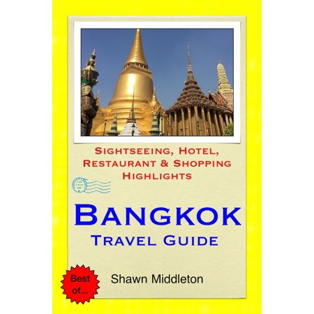 Bangkok, Thailand Travel Guide - Sightseeing, Hotel, Restaurant & Shopping Highlights (Illustrated) -