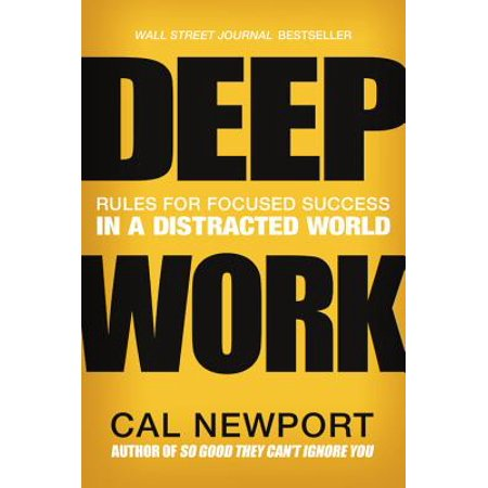 Deep Work : Rules for Focused Success in a Distracted World (Hardcover)