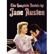 The Complete Novels of Jane Austen (Unabridged) : Sense and Sensibility, Pride and Prejudice, Mansfield Park, Emma, Northanger Abbey, Persuasion, Love