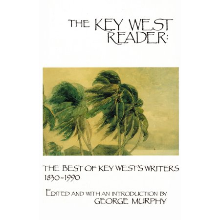 The Key West Reader: The Best of Key West's Writers, 1830-1990 -