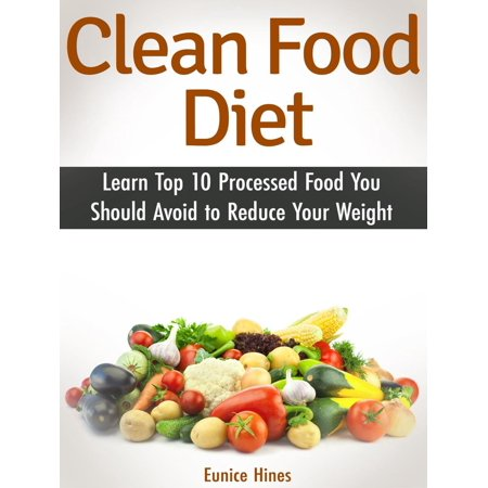 Clean Food Diet: Learn Top 10 Processed Food You Should Avoid to Reduce Your Weight -