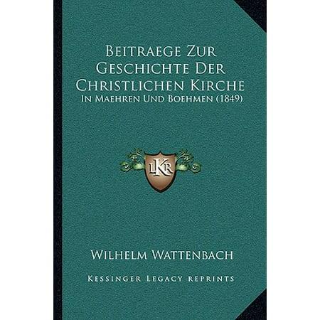 Beitraege Zur Geschichte Der Christlichen Kirche : In Maehren Und Boehmen (1849) (Mt-uhren)