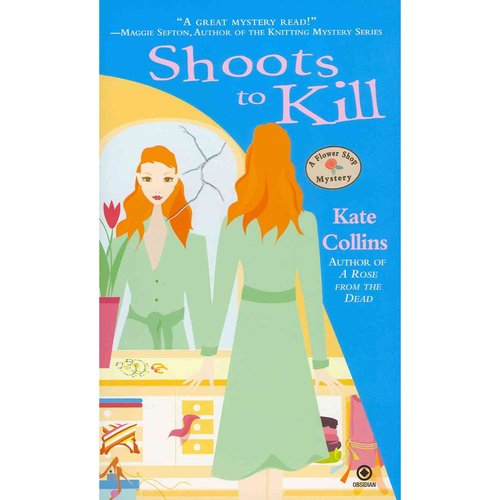 Shoots to Kill: A Flower Shop Mystery