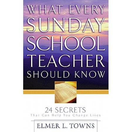 What Every Sunday School Teacher Should Know: 24 Secrets That Can Help You Change Lives - Sunday School Teacher