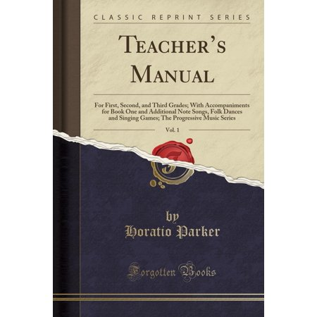 Teacher's Manual, Vol. 1 : For First, Second, and Third Grades; With Accompaniments for Book One and Additional Note Songs, Folk Dances and Singing Games; The Progressive Music Series (Classic Reprint)