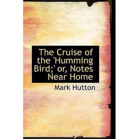 The Cruise Of The Humming Bird  Or  Notes Near Home