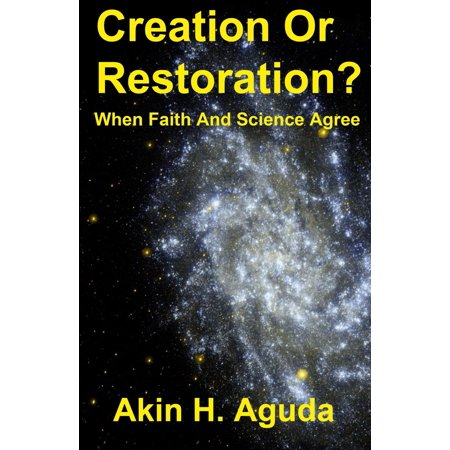 Creation Or Restoration? When Faith And Science Agree - eBook