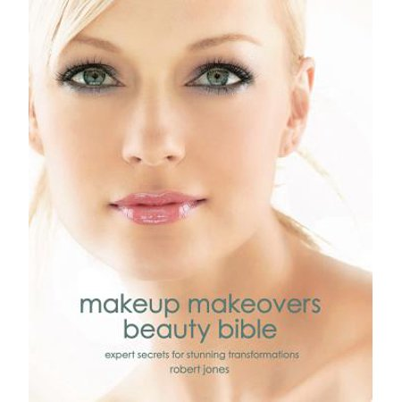 Makeup Makeovers Beauty Bible : Expert Secrets for Stunning Transformations - Male To Female Makeup Transformation