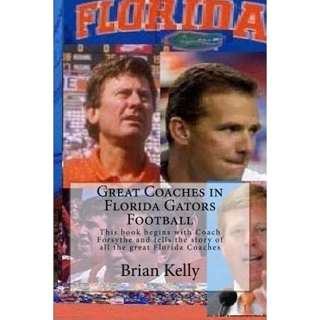 Great Coaches in Florida Gators Football : This Book Begins with Coach Forsythe and Tells the Story of All the Great Florida (Coach Outlet Store Florida)