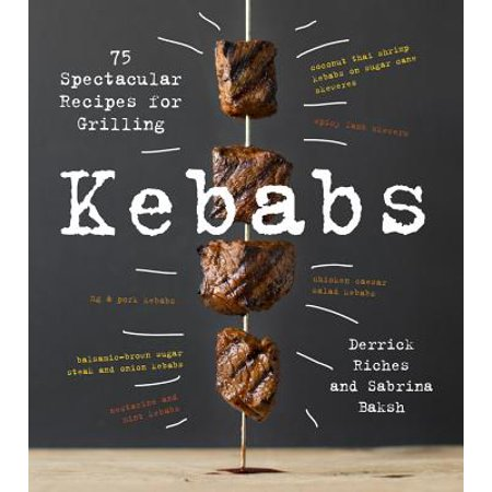 Kebabs : 75 Recipes for Grilling