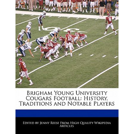 Brigham Young University Cougars Football : History, Traditions and Notable Players