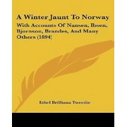 A Winter Jaunt to Norway: With Accounts of Nansen, Ibsen, Bjornson, Brandes, and Many Others (1894)