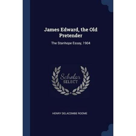 James Edward, the Old Pretender: The Stanhope Essay, 1904