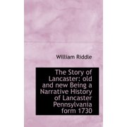 The Story of Lancaster : Old and New Being a Narrative History of Lancaster Pennsylvania Form 1730
