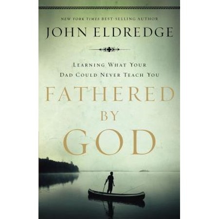 Fathered by God : Learning What Your Dad Could Never Teach (Forever Could Never Be Long Enough For Me)