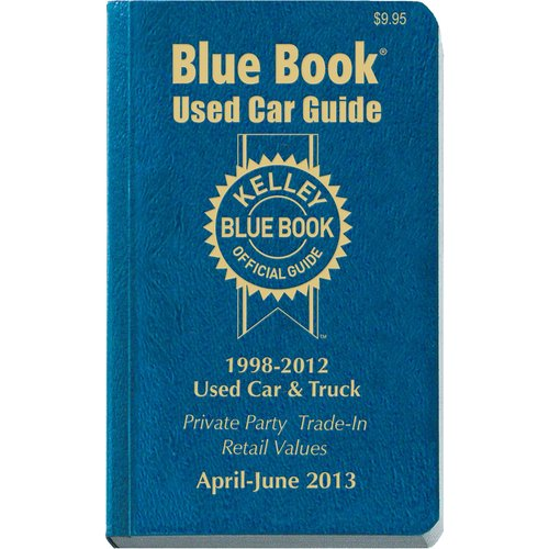 Kelley Blue Book Used Car Guide 1998-2012: April - June 2013: Consumer Edition
