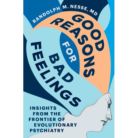 Good Reasons for Bad Feelings : Insights from the Frontier of Evolutionary (Good Reasons To Run Away From Home)