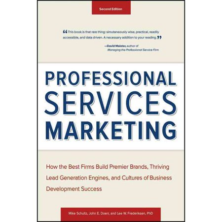 Professional Services Marketing  How The Best Firms Build Premier Brands  Thriving Lead Generation Engines  And Cultures Of Business Development Success