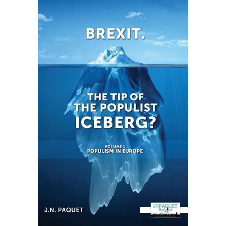 Brexit  The Tip Of The Populist Iceberg   Volume 1  Populism In Europe