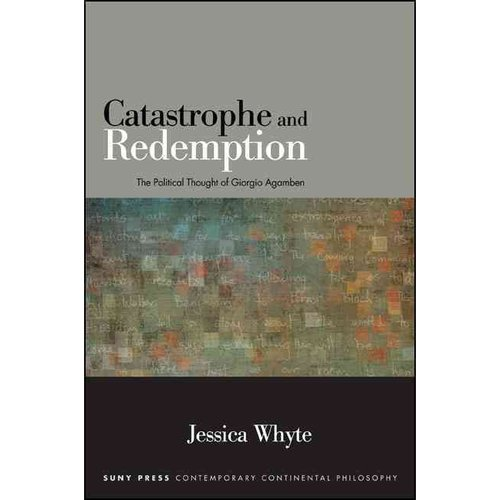 Catastrophe and Redemption: The Political Thought of Giorgio Agamben