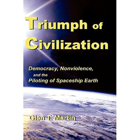 Triumph Of Civilization Democracy Nonviolence And The Piloting Of Spaceship Earth