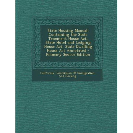 State Housing Manual  Containing The State Tenement House Act  State Hotel And Lodging House Act  State Dwelling House Act Annotated