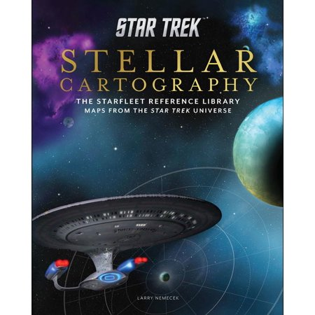 Star Trek: Stellar Cartography : The Starfleet Reference Library Maps from the Star Trek Universe