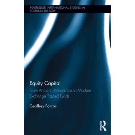 Equity Capital  From Ancient Partnerships To Modern Exchange Traded Funds