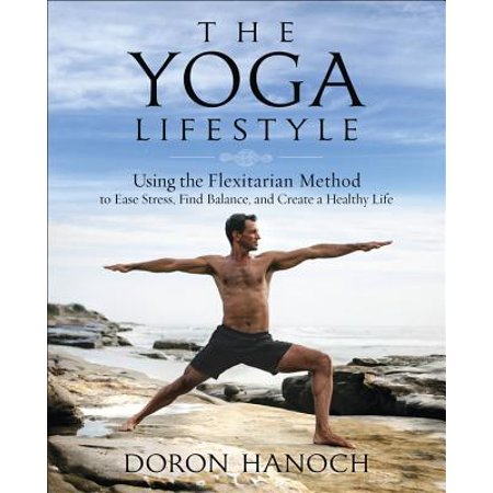 Create Healthy - The Yoga Lifestyle : Using the Flexitarian Method to Ease Stress, Find Balance, and Create a Healthy Life