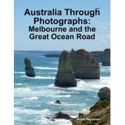 Australia Through Photographs: Melbourne and the Great Ocean Road - eBook