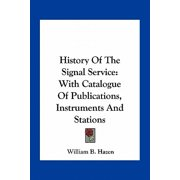 History of the Signal Service : With Catalogue of Publications, Instruments and Stations
