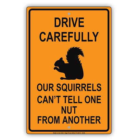 Drive Carefully Our Squirrels Can't Tell One Nut From Another Humor Funny Caution Warning Notice Aluminum Metal Sign 8