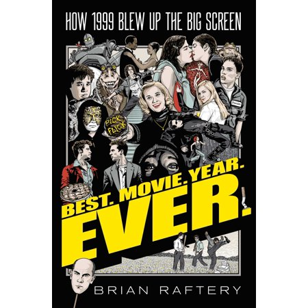 Best. Movie. Year. Ever. : How 1999 Blew Up the Big