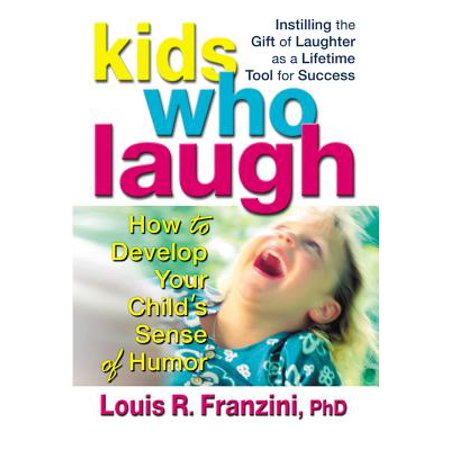 Kids Who Laugh : How to Develop Your Child S Sense of