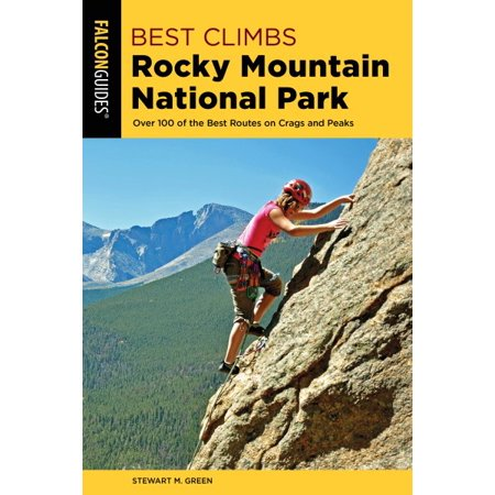Best Climbs Rocky Mountain National Park : Over 100 of the Best Routes on Crags and (Best Non Technical Mountain Climbs)