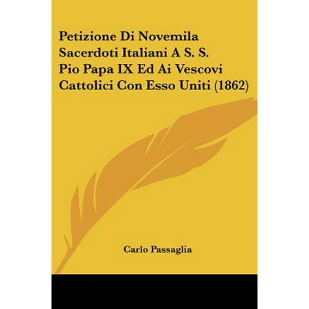 (Petizione Di Novemila Sacerdoti Italiani A S. S. Pio Papa IX Ed AI Vescovi Cattolici Con ESSO Uniti (1862))