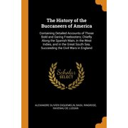 The History of the Buccaneers of America : Containing Detailed Accounts of Those Bold and Daring Freebooters; Chiefly Along the Spanish Main, in the West Indies, and in the Great South Sea, Succeeding the Civil Wars in England