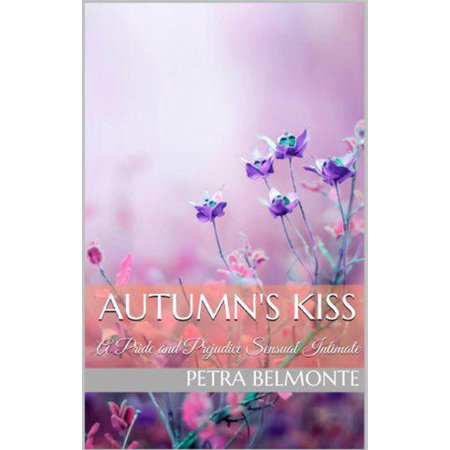 - Autumn's Kiss: A Pride and Prejudice Sensual Intimate - eBook