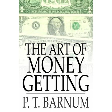 The Art of Money Getting - eBook (The Art Of Money Getting By Pt Barnum)