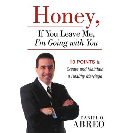 Honey, If You Leave Me, I Am Going with You : 10 Points to Create and Maintain a Healthy (Best Way To Leave A Marriage)