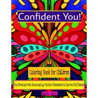 Confident You! Coloring Book for Children : Fun Drawings with Encouraging, Positive Statements to Improve Self-Esteem