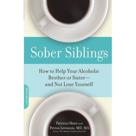 Sober Siblings   How To Help Your Alcoholic Brother Or Sisterand Not Lose Yourself